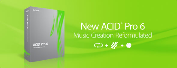 New ACID Pro 6. Music Creation Reformulated.
