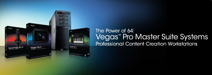 The Power of 64: Vegas Pro Master Suite Systems