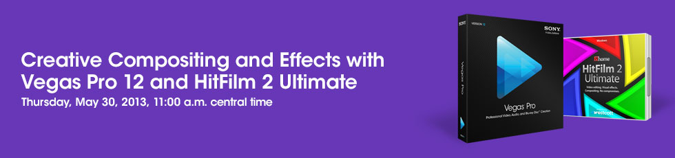 Webinar: Creative Compositing and Effects with Vegas Pro 12 and HitFilm 2 Ultimate